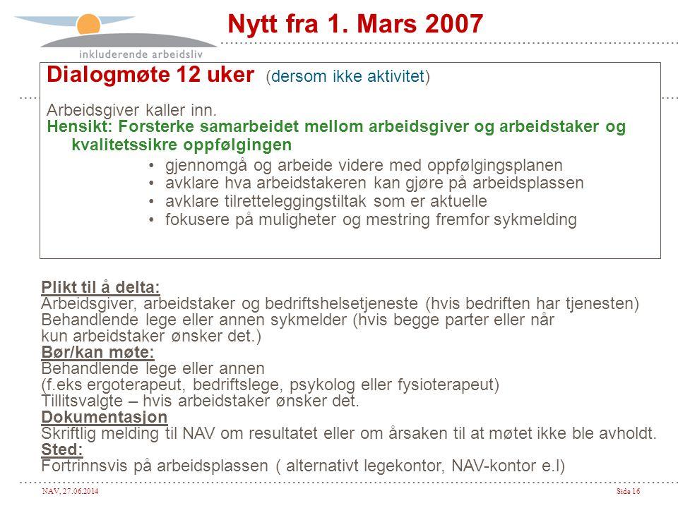Nytt fra 1. Mars 2007 Dialogmøte 12 uker (dersom ikke aktivitet)