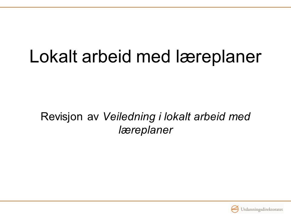 Lokalt arbeid med læreplaner Revisjon av Veiledning i lokalt arbeid med læreplaner