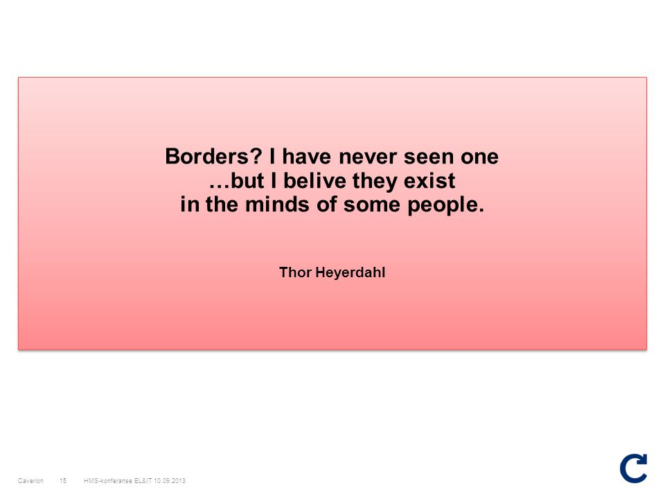 Borders I have never seen one …but I belive they exist in the minds of some people. Thor Heyerdahl