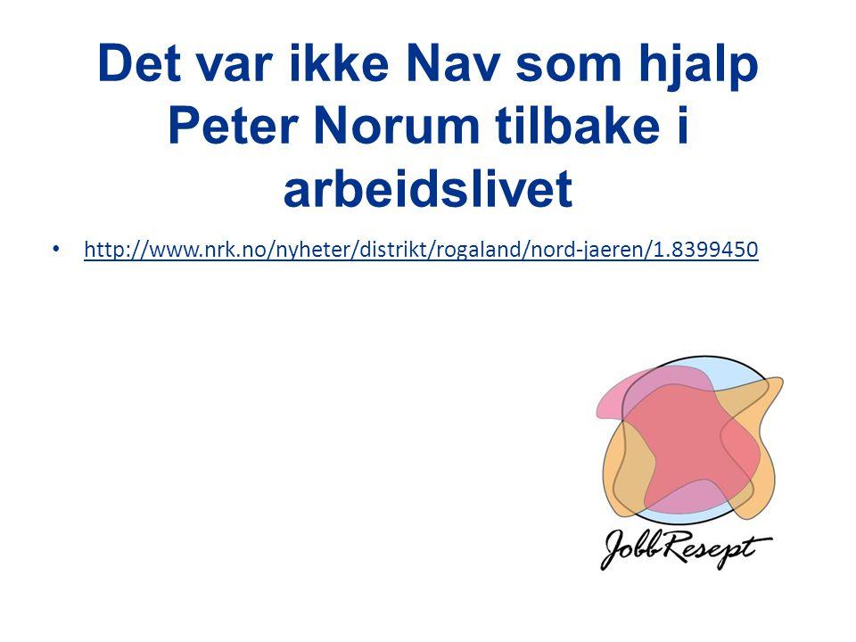 Det var ikke Nav som hjalp Peter Norum tilbake i arbeidslivet