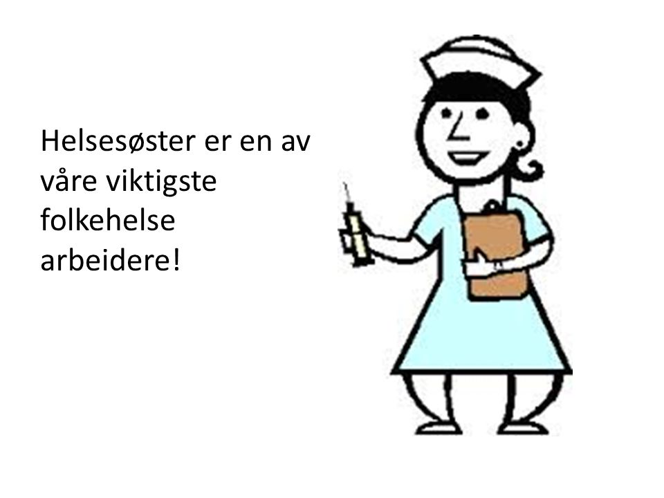 Helsesøster er en av våre viktigste folkehelse arbeidere!