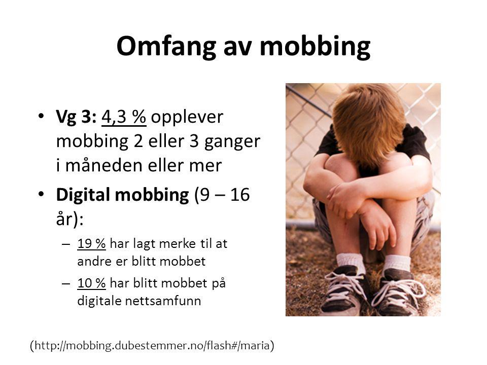 Omfang av mobbing Vg 3: 4,3 % opplever mobbing 2 eller 3 ganger i måneden eller mer. Digital mobbing (9 – 16 år):