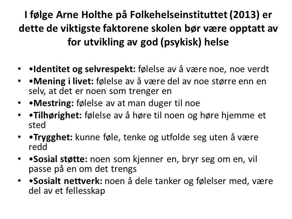 I følge Arne Holthe på Folkehelseinstituttet (2013) er dette de viktigste faktorene skolen bør være opptatt av for utvikling av god (psykisk) helse