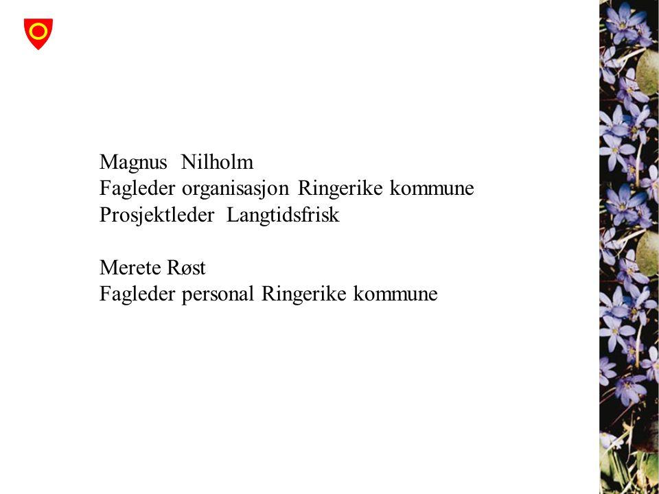 Magnus Nilholm Fagleder organisasjon Ringerike kommune. Prosjektleder Langtidsfrisk. Merete Røst.
