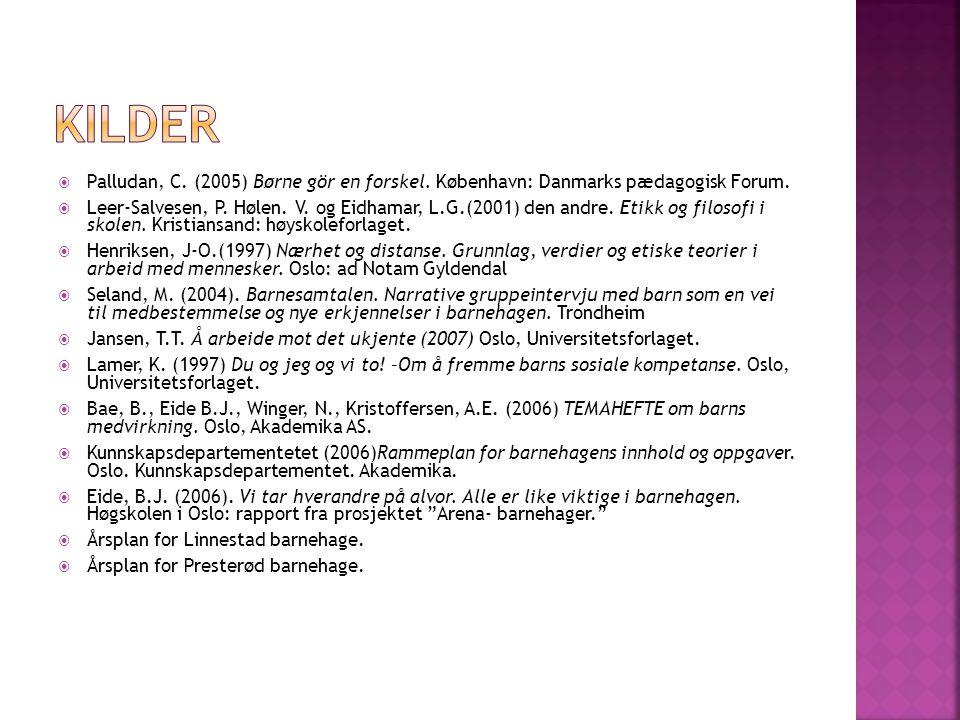 KILDER Palludan, C. (2005) Børne gör en forskel. København: Danmarks pædagogisk Forum.