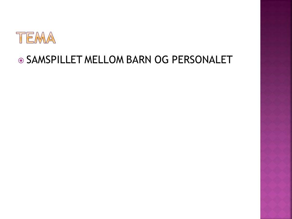 TEMA SAMSPILLET MELLOM BARN OG PERSONALET