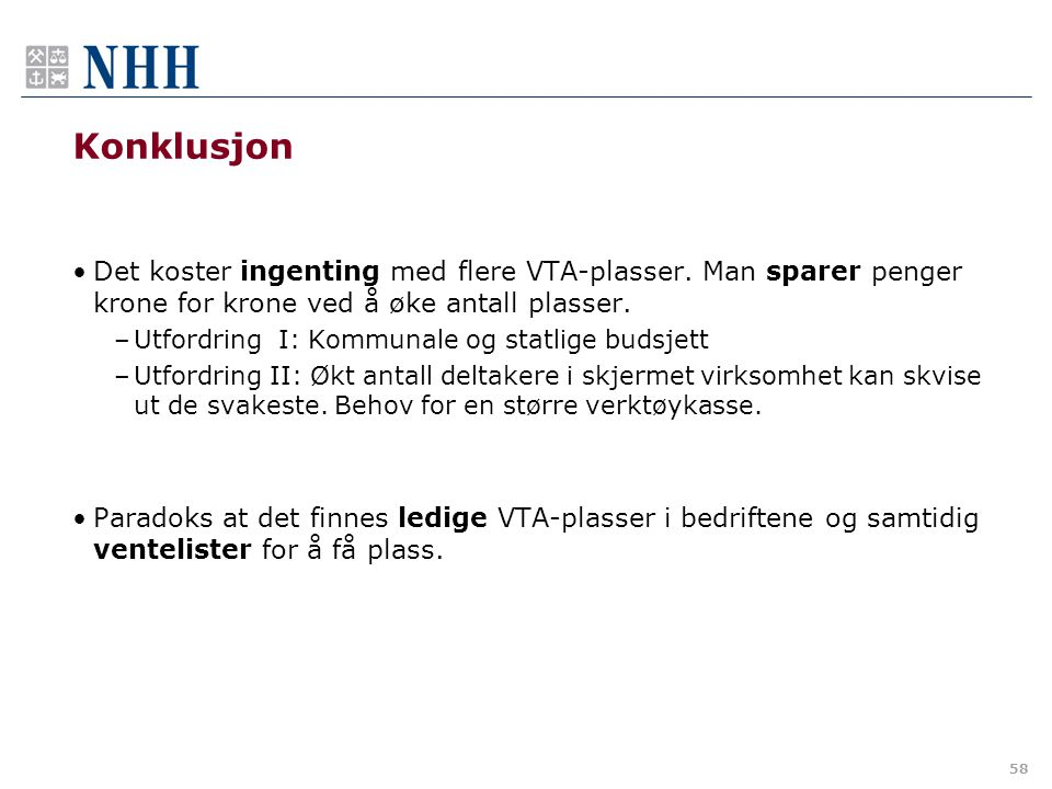 Konklusjon Det koster ingenting med flere VTA-plasser. Man sparer penger krone for krone ved å øke antall plasser.