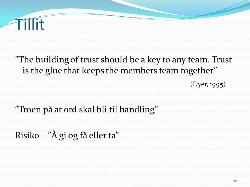 Tillit The building of trust should be a key to any team. Trust is the glue that keeps the members team together