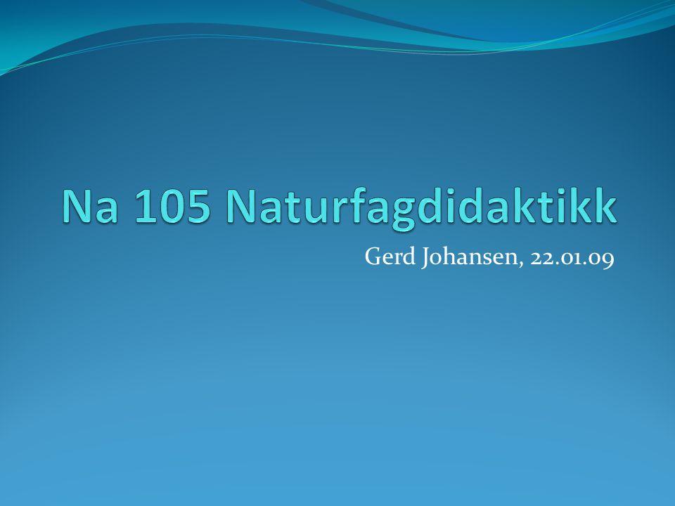 Na 105 Naturfagdidaktikk Gerd Johansen, 22.01.09