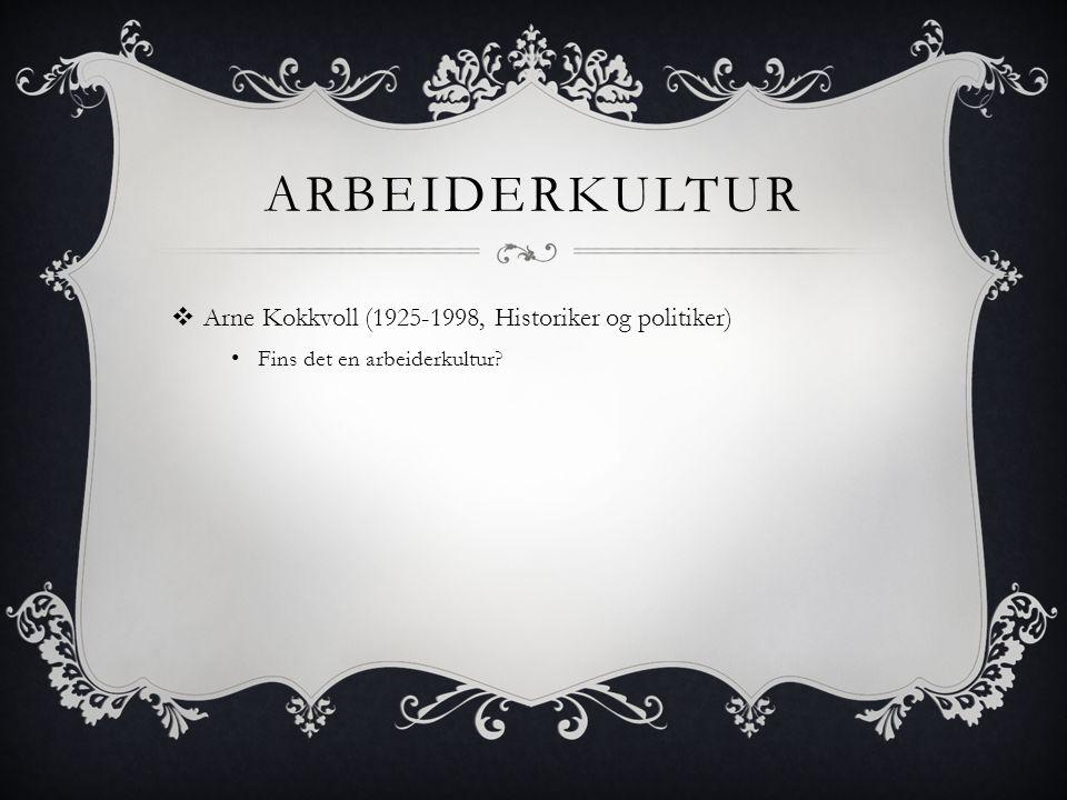 Arbeiderkultur Arne Kokkvoll (1925-1998, Historiker og politiker)