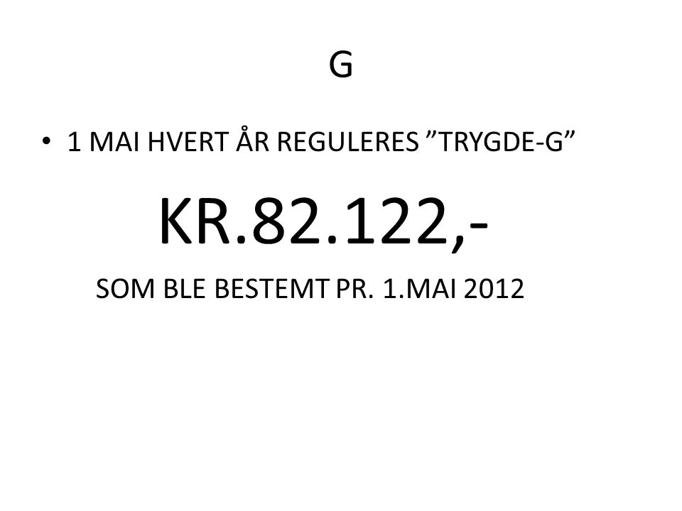 KR.82.122,- G 1 MAI HVERT ÅR REGULERES TRYGDE-G