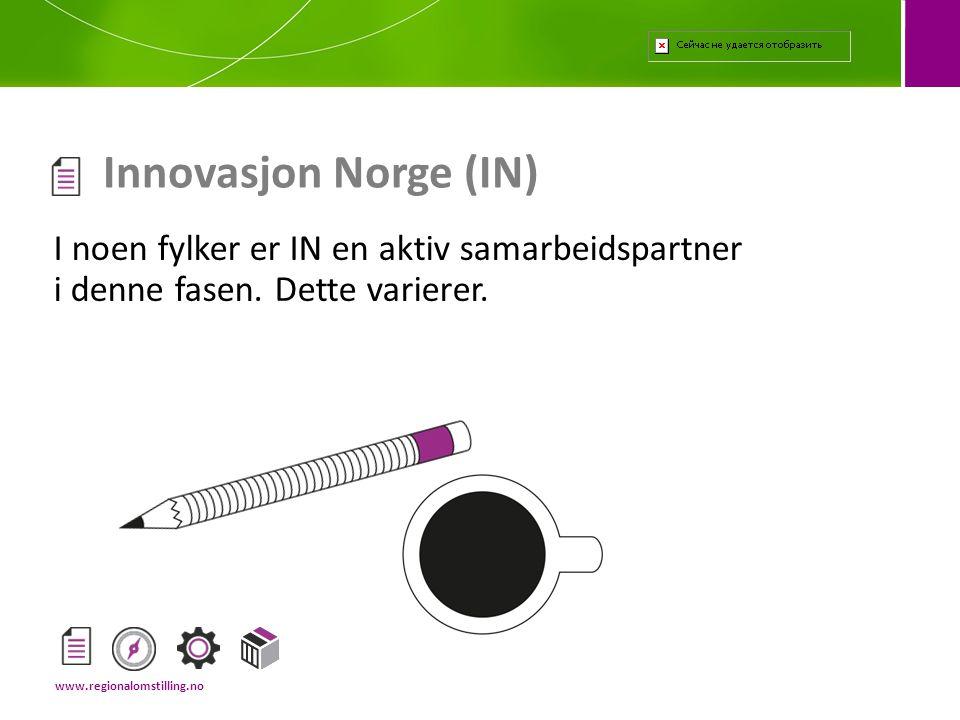 Innovasjon Norge (IN) I noen fylker er IN en aktiv samarbeidspartner i denne fasen. Dette varierer.