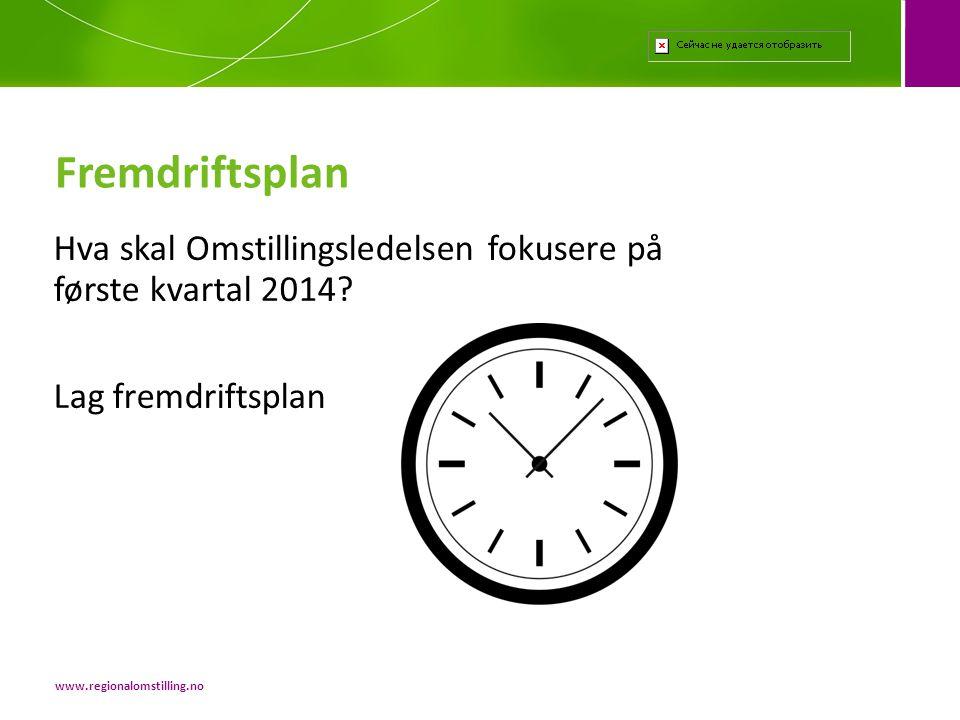Fremdriftsplan Hva skal Omstillingsledelsen fokusere på første kvartal 2014 Lag fremdriftsplan