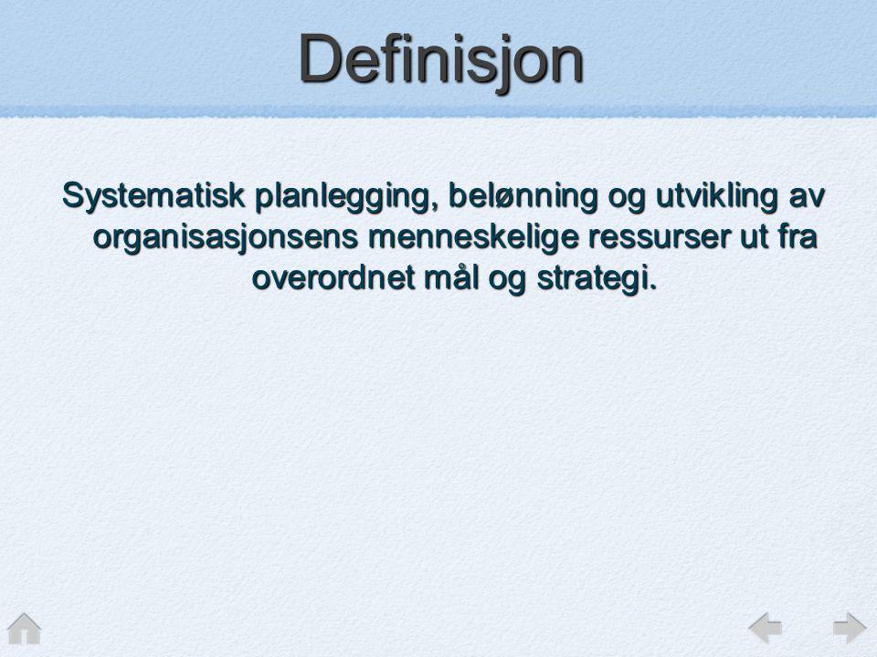Definisjon Systematisk planlegging, belønning og utvikling av organisasjonsens menneskelige ressurser ut fra overordnet mål og strategi.