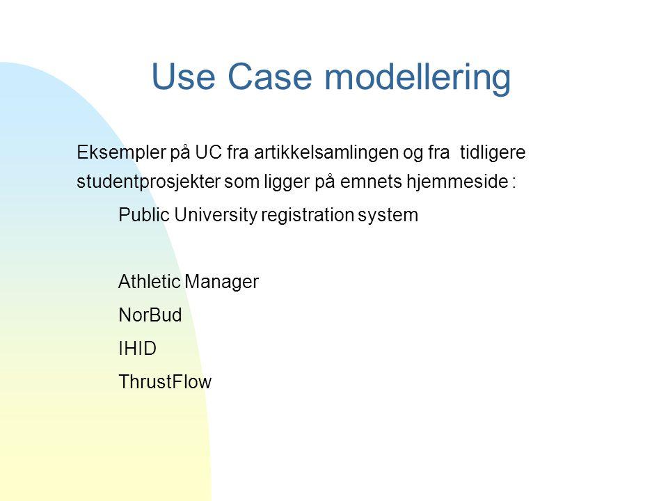 Use Case modellering Eksempler på UC fra artikkelsamlingen og fra tidligere studentprosjekter som ligger på emnets hjemmeside :