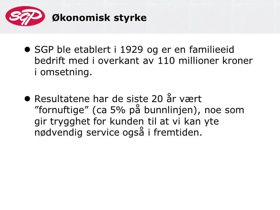 Økonomisk styrke SGP ble etablert i 1929 og er en familieeid bedrift med i overkant av 110 millioner kroner i omsetning.