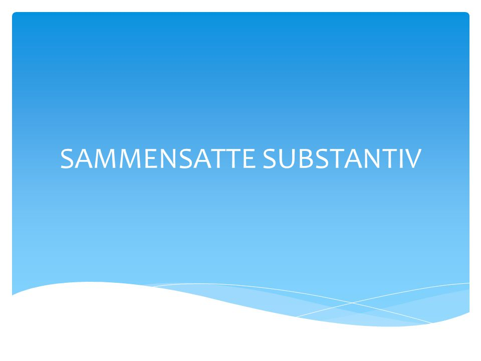 SAMMENSATTE SUBSTANTIV