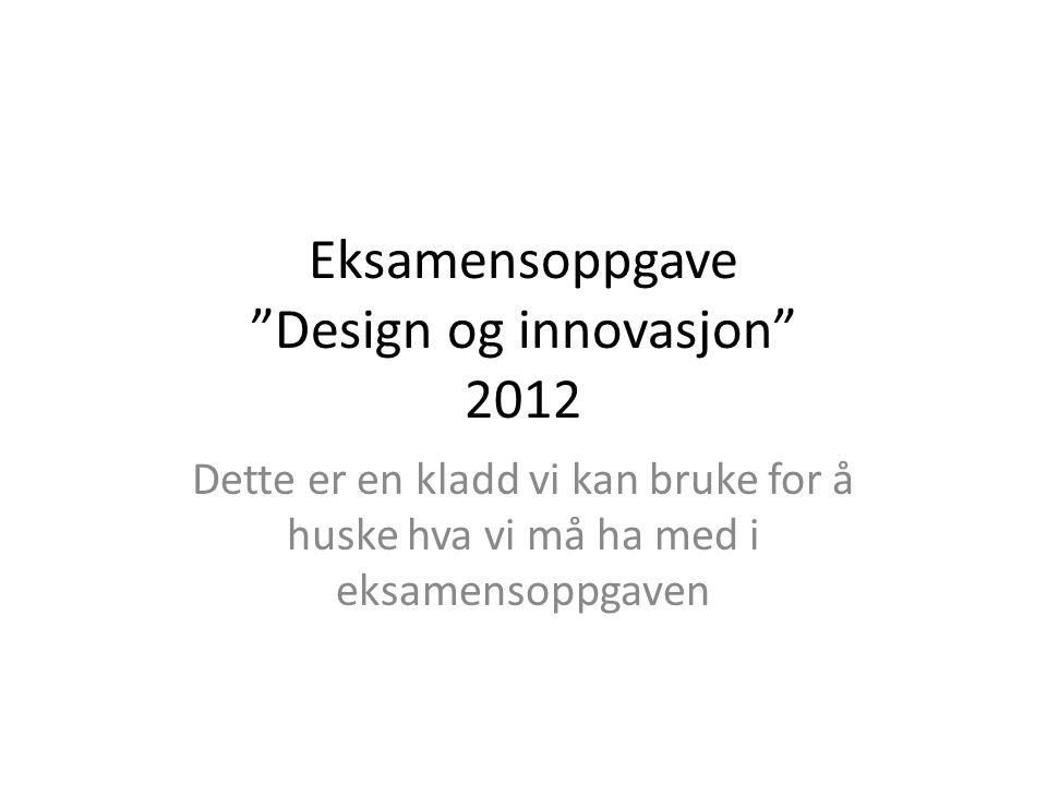 Eksamensoppgave Design og innovasjon 2012