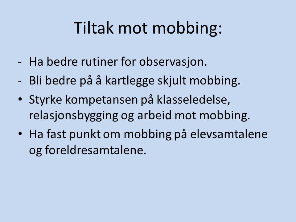 Tiltak mot mobbing: Ha bedre rutiner for observasjon.