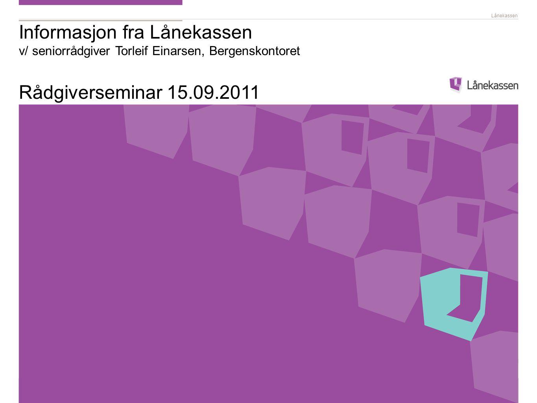 Informasjon fra Lånekassen v/ seniorrådgiver Torleif Einarsen, Bergenskontoret Rådgiverseminar 15.09.2011