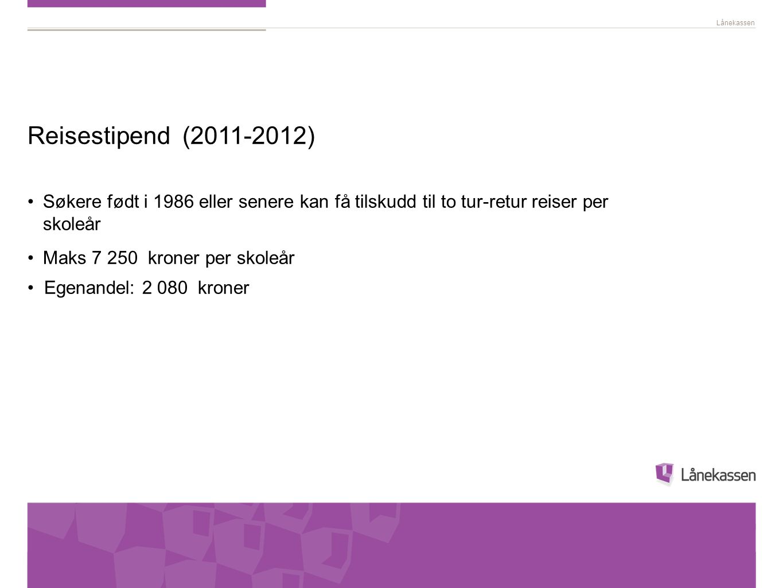 Reisestipend (2011-2012) Søkere født i 1986 eller senere kan få tilskudd til to tur-retur reiser per skoleår.