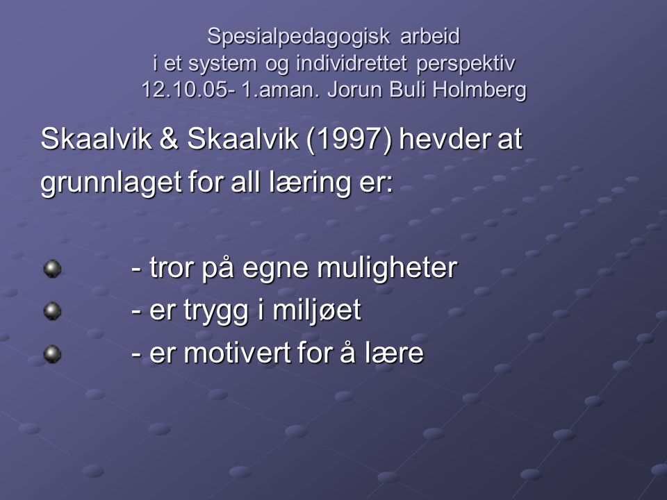 Skaalvik & Skaalvik (1997) hevder at grunnlaget for all læring er:
