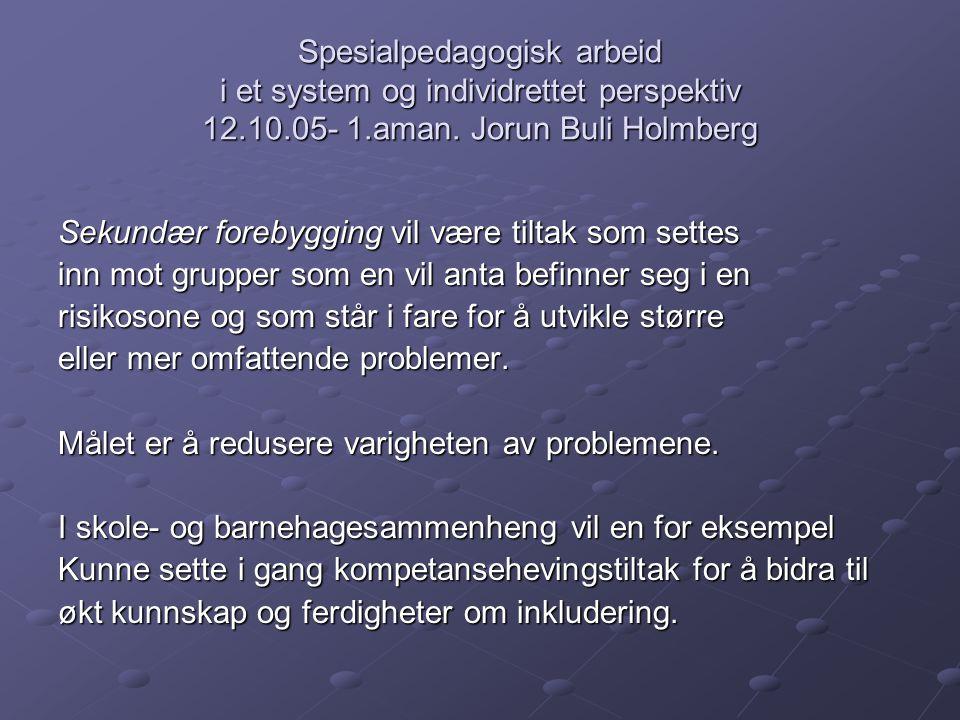Spesialpedagogisk arbeid i et system og individrettet perspektiv 12.10.05- 1.aman. Jorun Buli Holmberg