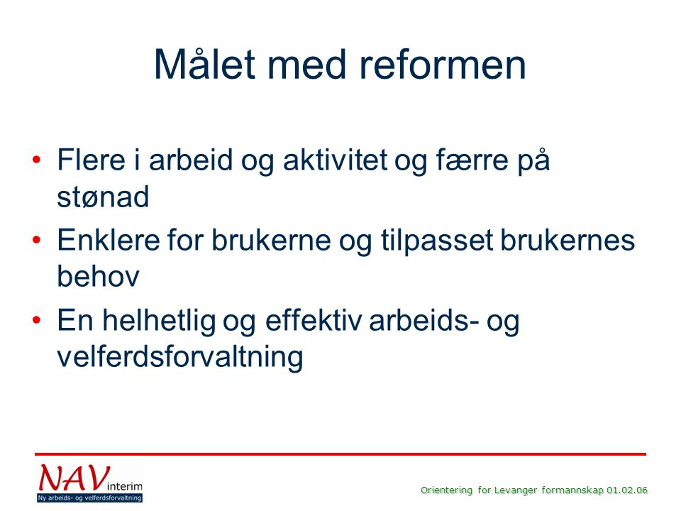 Målet med reformen Flere i arbeid og aktivitet og færre på stønad