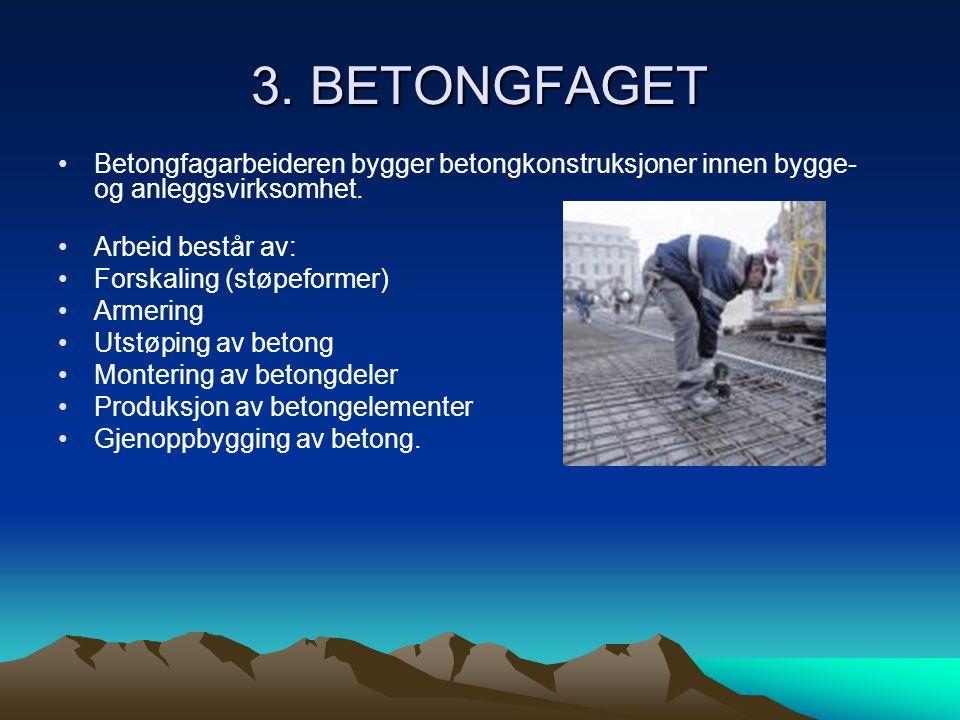 3. BETONGFAGET. Betongfagarbeideren bygger betongkonstruksjoner innen bygge- og anleggsvirksomhet.