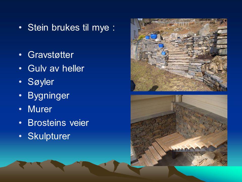 Stein brukes til mye : Gravstøtter Gulv av heller Søyler Bygninger Murer Brosteins veier Skulpturer