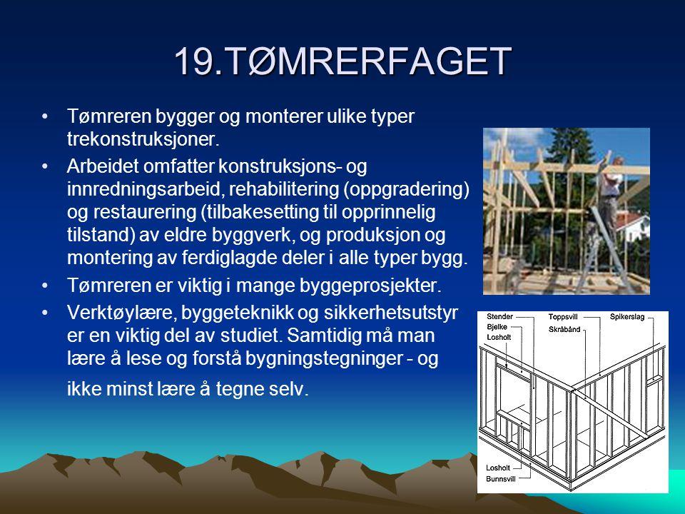 19.TØMRERFAGET Tømreren bygger og monterer ulike typer trekonstruksjoner.