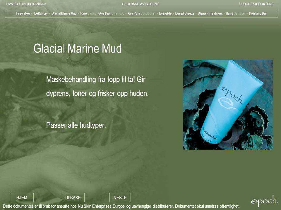 Firewalker - IceDancer - Glacial Marine Mud - Rare Earths - Ava Puhi Shampoo - Ava Puhi Conditioner - Everglide - Desert Breeze - Blemish Treatment - Hand Sanitizer - Polishing Bar