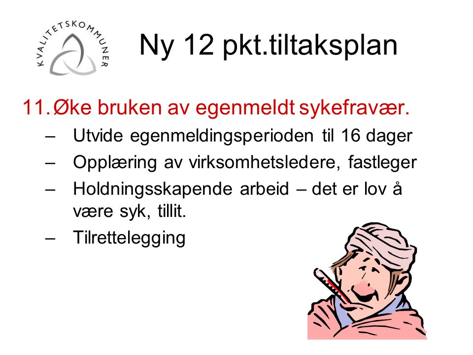 Ny 12 pkt.tiltaksplan Øke bruken av egenmeldt sykefravær.