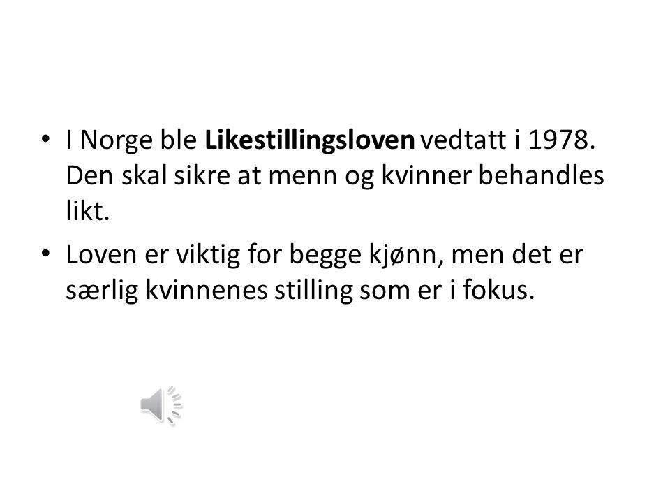 I Norge ble Likestillingsloven vedtatt i 1978