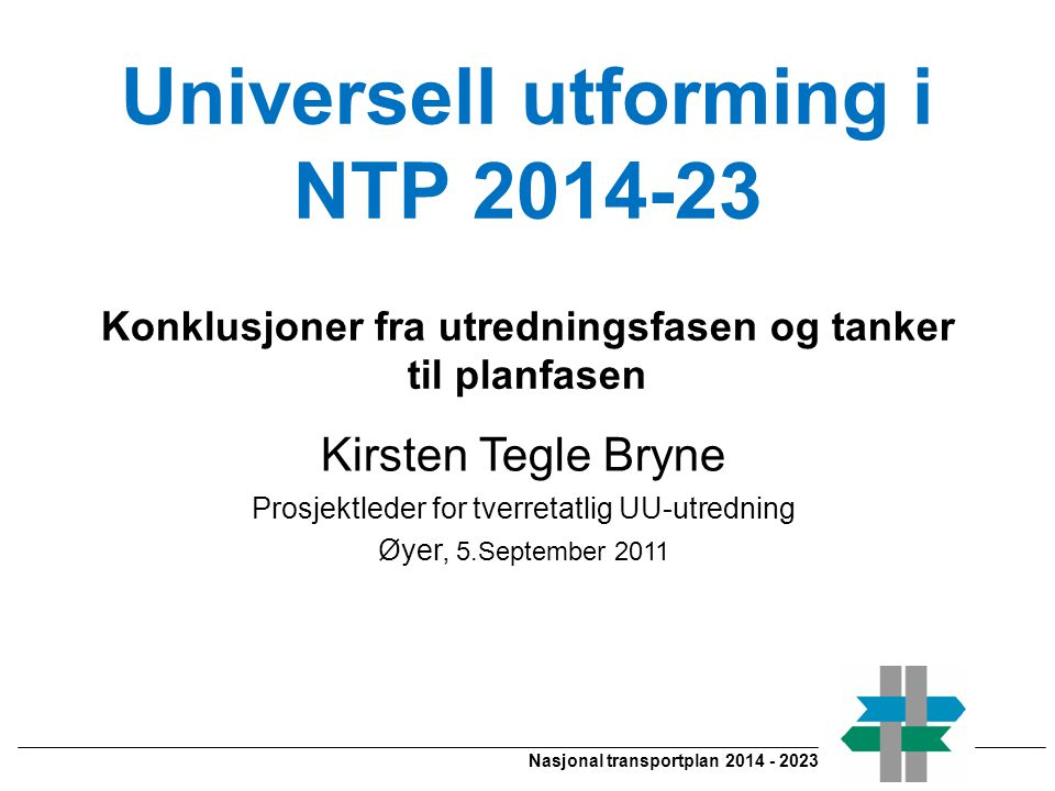 Kirsten Tegle Bryne Universell utforming i NTP 2014-23