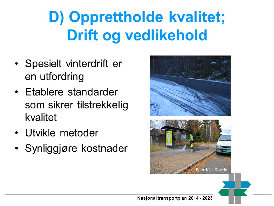 D) Opprettholde kvalitet; Drift og vedlikehold