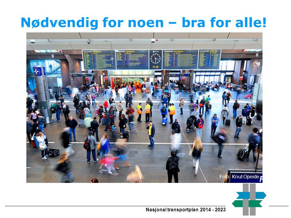 Nødvendig for noen – bra for alle! Nasjonal transportplan 2014 - 2023