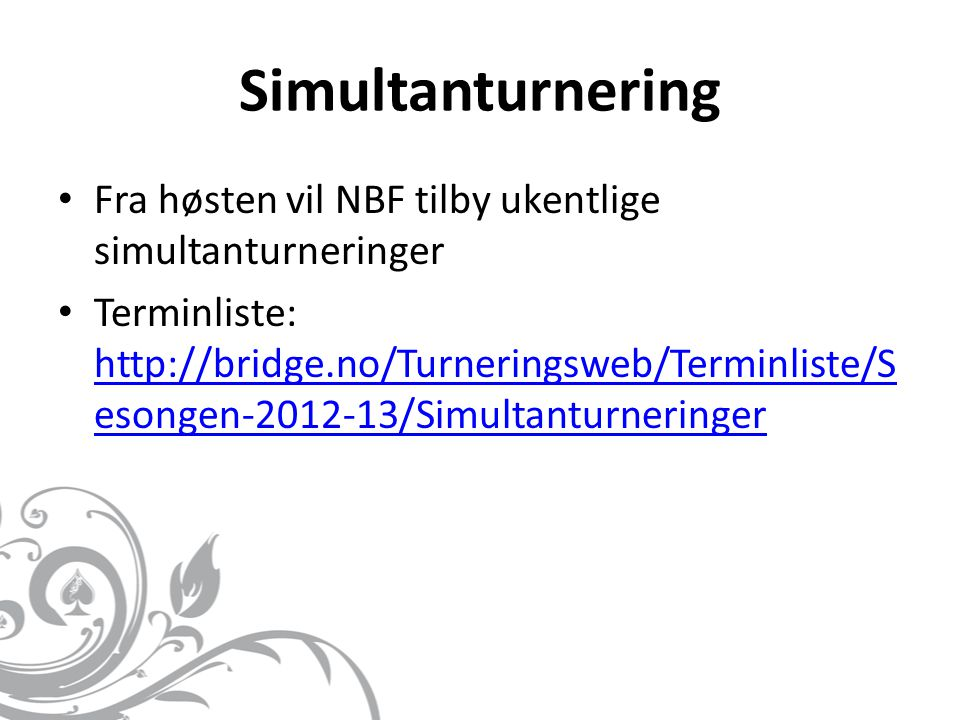 Simultanturnering Fra høsten vil NBF tilby ukentlige simultanturneringer.
