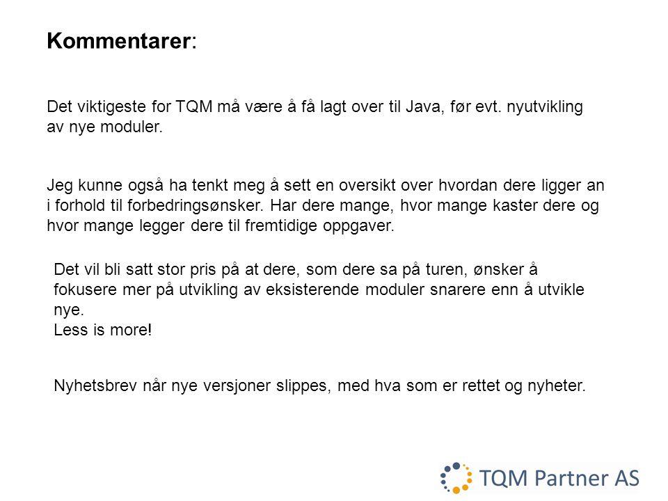 Kommentarer: Det viktigeste for TQM må være å få lagt over til Java, før evt. nyutvikling av nye moduler.