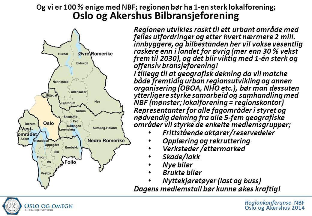 Og vi er 100 % enige med NBF; regionen bør ha 1-en sterk lokalforening; Oslo og Akershus Bilbransjeforening