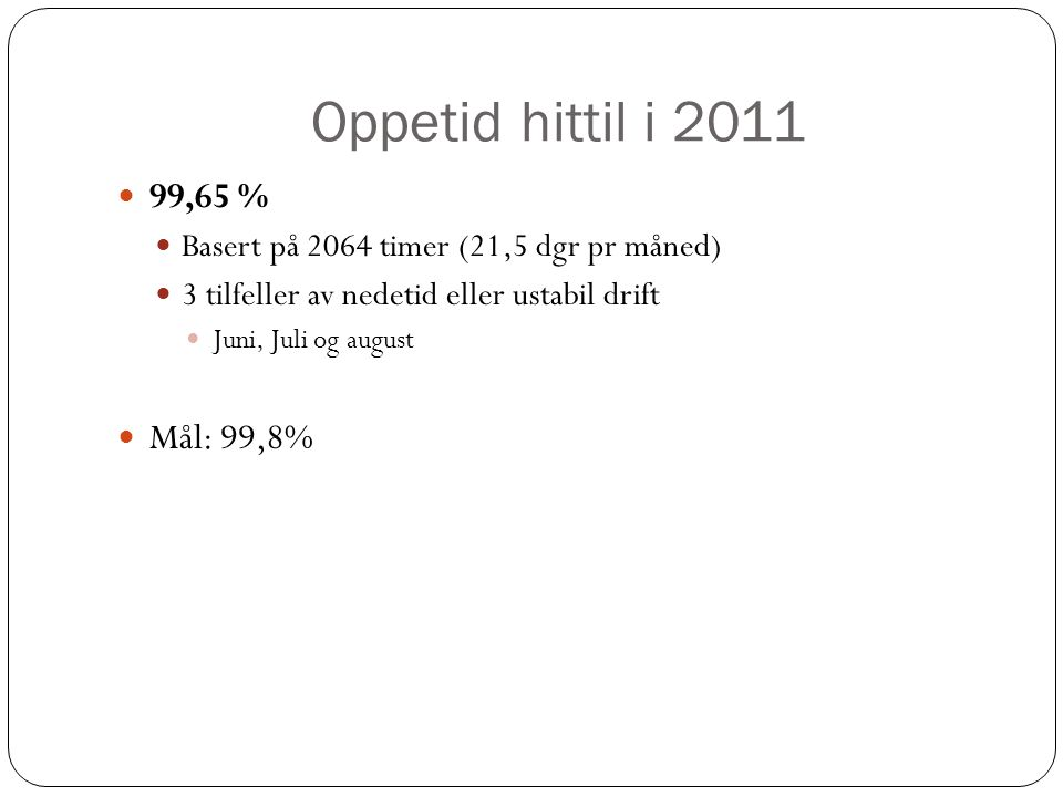 Oppetid hittil i 2011 99,65 % Mål: 99,8%