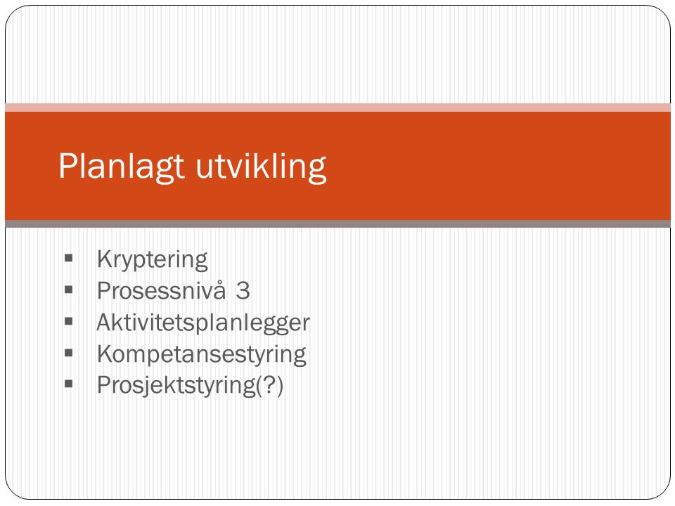 Planlagt utvikling Kryptering Prosessnivå 3 Aktivitetsplanlegger