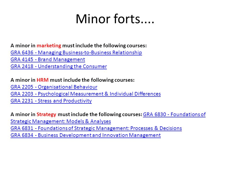 Minor forts.... A minor in marketing must include the following courses: GRA 6436 - Managing Business-to-Business Relationship.