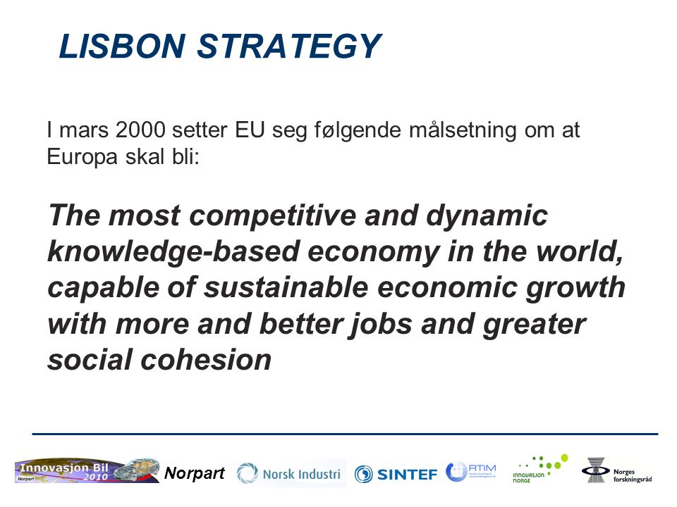 LISBON STRATEGY I mars 2000 setter EU seg følgende målsetning om at Europa skal bli: