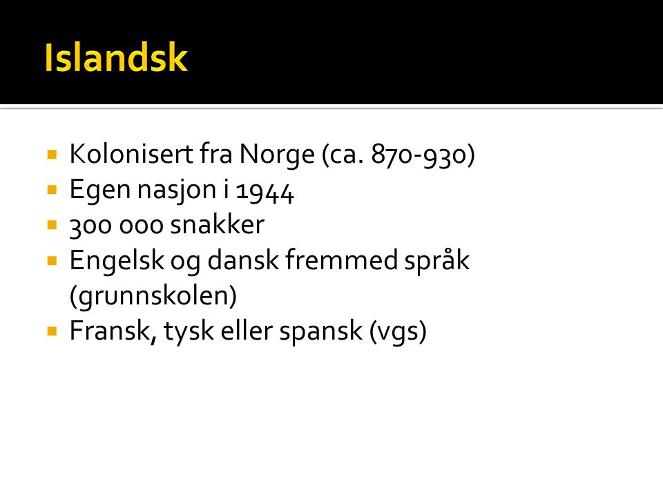 Islandsk Kolonisert fra Norge (ca. 870-930) Egen nasjon i 1944