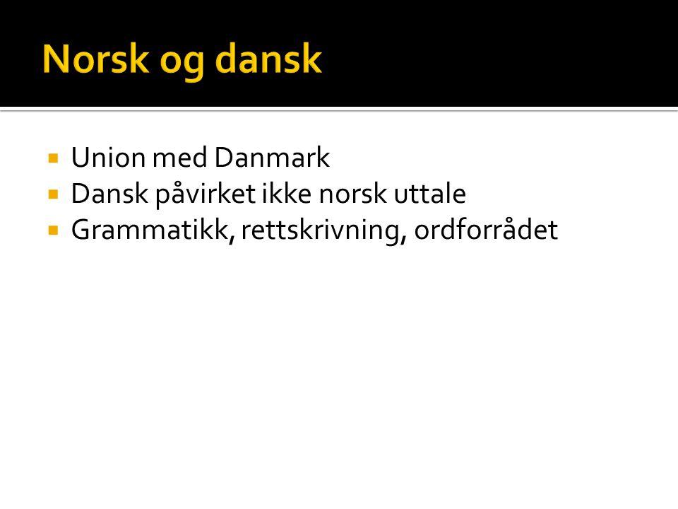 Norsk og dansk Union med Danmark Dansk påvirket ikke norsk uttale