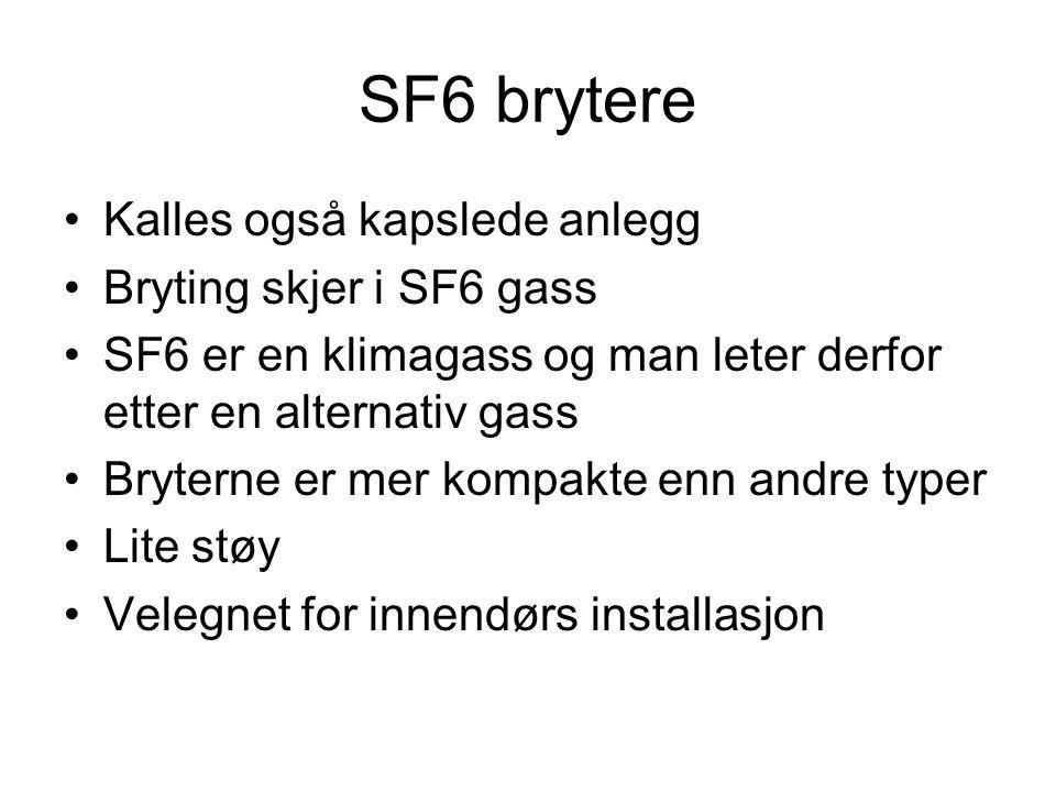 SF6 brytere Kalles også kapslede anlegg Bryting skjer i SF6 gass