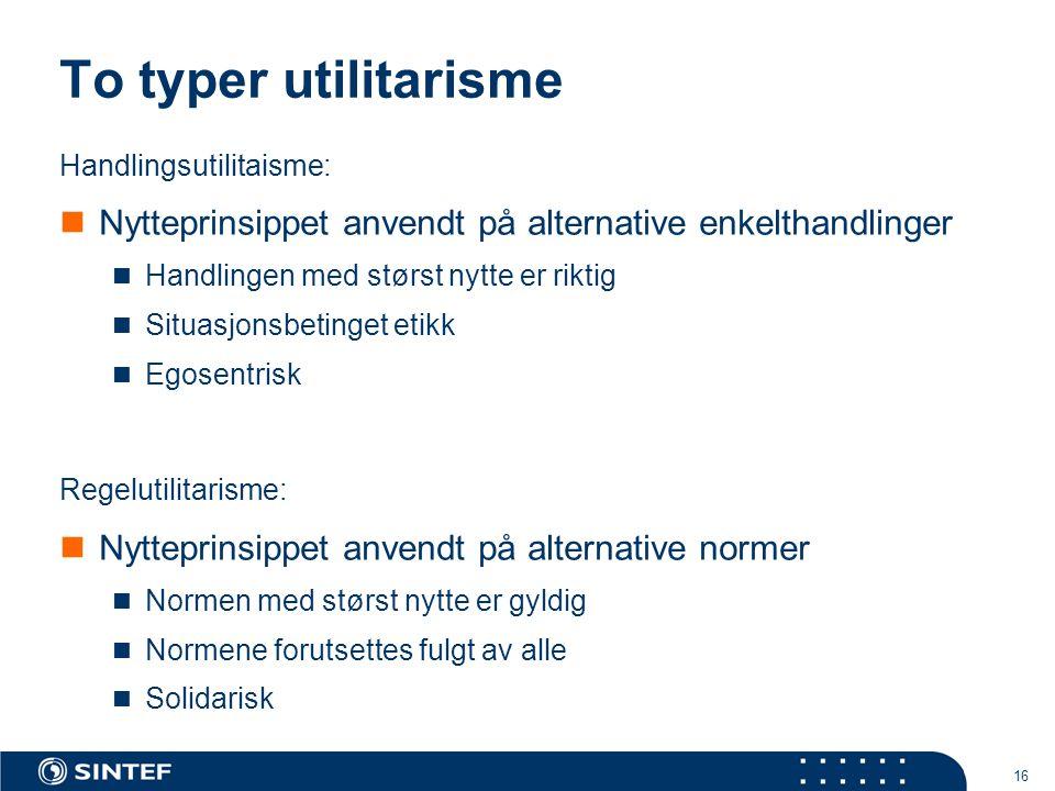 To typer utilitarisme Handlingsutilitaisme: Nytteprinsippet anvendt på alternative enkelthandlinger.