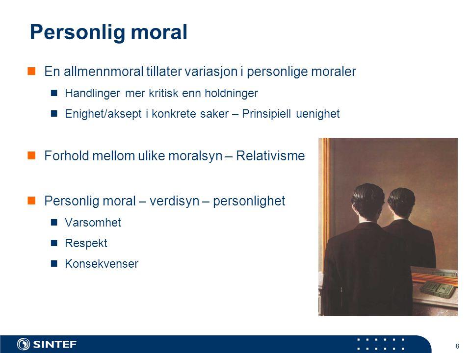 Personlig moral En allmennmoral tillater variasjon i personlige moraler. Handlinger mer kritisk enn holdninger.