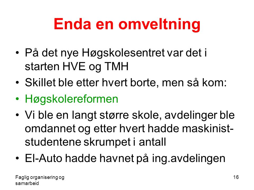 Enda en omveltning På det nye Høgskolesentret var det i starten HVE og TMH. Skillet ble etter hvert borte, men så kom: